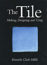 The Tile: Making, Designing and Using, Clark, Sir Kenneth, Good Condition Book,