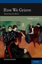 How We Grieve : Relearning the World by Thomas Attig (2010, Paperback)
