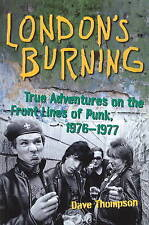 LONDON'S BURNING: TRUE ADVENTURES ON THE FRONTLINES OF PUNK, 1976-1977., Thompso