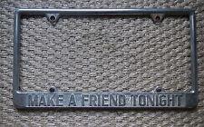 "Custom ""Make A Friend Tonight"" License Plate Frame Chrome Tag Holder Embossed"