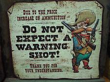NEW METAL SIGN* INCREASE ON AMMO DO NOT EXPECT WARNING SHOT bullit gun hunting