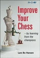 Improve Your Chess : By Learning from the Champions by Lars Bo Hansen (2009,...