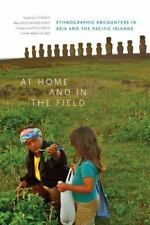 At Home and in the Field: Ethnographic Encounters in Asia and the Pacific Island