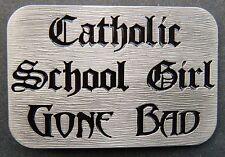 CATHOLIC SCHOOL GIRLS GONE BAD BELT BUCKLE COOL FUNNY BOUCLE DE CEINTURES