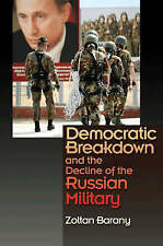 Democratic Breakdown and the Decline of the Russian Military by Zoltan Barany