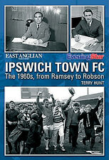 Ipswich Town FC - The 1960s, from Alf Ramsey to Bobby Robson - Tractorboys book