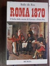 ROMA 1870 L'Italia dalla morte di Cavour a Porta Pia Italo de Feo Mursia 1970