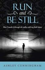NEW Run and Be Still: How I Made it Through the Valley with My Faith Intact