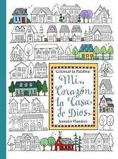 Colorear la Palabra : Mi Corazón, la Casa de Dios by Jennifer Flanders (2016,...