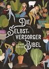 Die Selbstversorger-Bibel  Übers. v. Holtsch, Heike  Deutsch  zahlr. s/w-Il ...