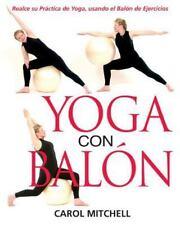 Yoga con Balón: Realce su Práctica de Yoga, usando el Balón de Ejercicios (Span