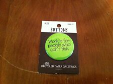 Vintage Work Is For People Who Can'T Fish Button Pin Recycled Paper Greetings