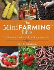 The Mini Farming Bible: The Complete Guide to Self-Sufficiency on ¼ Acre, Markha