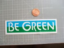 BE GREEN SMALL Sticker/ Decal Bumper Stickers OLD STOCK NEW