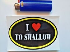I  LOVE TO SWALLOW  PRANK  GAY BUMPER STICKER 3x4.5 inches