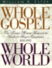 Whole Gospel Whole World: The Foreign Mission Board of the Southern Baptist Conv