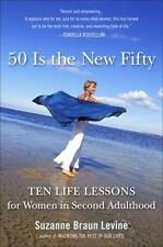 Fifty Is the New Fifty: Ten Life Lessons for Women in Second Adulthood - Good -
