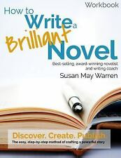 How to Write a Brilliant Novel Workbook : The Easy Step-by-Step Method of Cra...