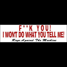 F**K YOU I WON'T DO WHAT YOU TELL ME  Bumper Sticker - Rage Against The Machine