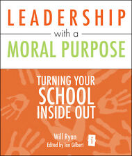 Leadership with a Moral Purpose: Turning Your School Inside Out by Will Ryan...