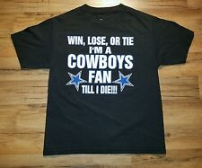 DALLAS COWBOYS T SHIRT Win Lose or Tie I'm A Cowboys Fan Till I Die!!!