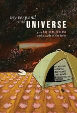 My Very End of the Universe : Five Novellas-In-Flash and a Study of the Form...