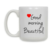 Good Morning Beautiful  Mug  Ceramic Coffee Mug**FREE SHIPPING**