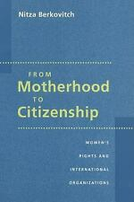 From Motherhood to Citizenship : Women's Rights and International...