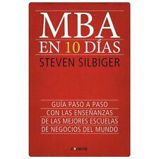 MBA EN 10 DÍAS : GUÍA PASO A PASO CON LAS ENSEÑANZAS DE LAS MEJORES ESCUELAS...