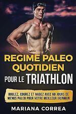 REGIME PALEO QUOTIDIEN POUR le TRIATHLON : ROULEZ, COUREZ et NAGEZ AVEC 60...