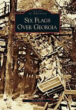 Images of America: Six Flags over Georgia by Tim Hollis (2006, Paperback)