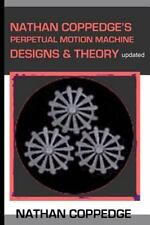 Nathan Coppedge's Perpetual Motion Machine Designs and Theory (2014, Paperback)