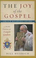The Joy of the Gospel: A Group Reading Guide to Pope Francis' Evangelii Gaudium,