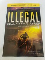 Illegal (Disappeared, Book 2) by Francisco X. Stork ARC Uncorrected Proof