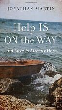 Help Is on the Way: And Love Is Already Here by Jonathan Martin