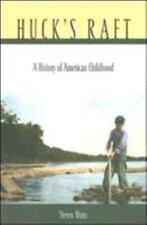 Huck's Raft : A History of American Childhood by Steven Mintz (2006, Paperback)