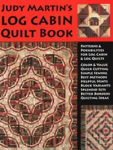 Judy Martin's Log Cabin Quilt Book: Patterns & Possibilities for Lob Cabin & Log