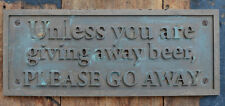 """Unless You Are Giving Away Free Beer, PLEASE GO AWAY"" New, Old Style Wall Sign"