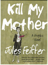 Kill My Mother: A Graphic Novel by Jules Feiffer 2014 HCDJ Very Good!