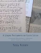 A Lingua Portuguesa No Canto Lirico : Contexto Histórico e Relações Entre...