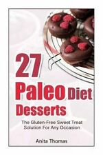 27 Paleo Diet Desserts:: The Gluten-Free Sweet Treat Solution For Any Occasion