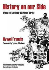 HISTORY ON OUR SIDE WALES AND 1984/5 MINERS STRIKE By Hywel Francis *BRAND NEW*