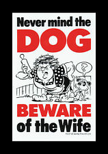NEVER MIND THE DOG BEWARE  OF THE WIFE  SIGN