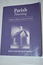 Parish Nursing : Healthcare Ministry Within the Church by Mary Elizabeth O'Brien