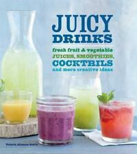 Juicy Drinks: Fresh Fruit and Vegetable Juices, Smoothies, Cocktails, and More,