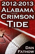 The 2012 - 2013 Alabama Crimson Tide - SEC Champions, the Pursuit of Back-To-Bac