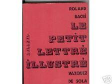 LE PETIT LETTRé ILLUSTRé. R. BACRI. VAZQUEZ DE SOLA