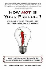 How Hot is Your Product?: Find Out if Your Product Idea Will Make or Cost You Mo