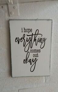 I hope everything comes out ok wooden shabby & chic sign plaque
