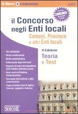 Il concorso negli enti locali. Comuni, province e altri enti locali. Teoria e...